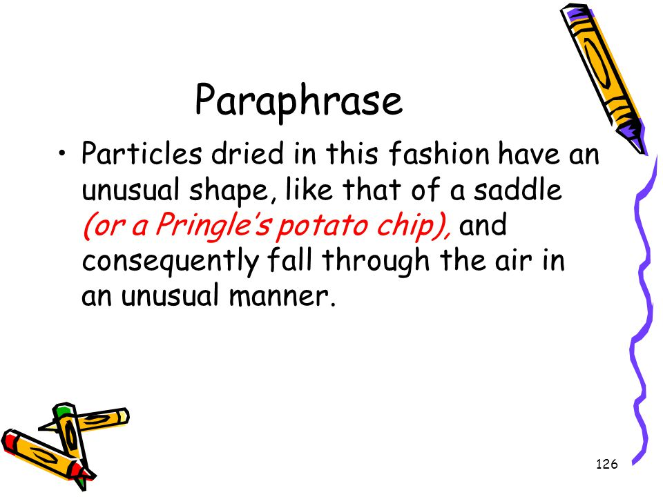 126 Paraphrase Particles dried in this fashion have an unusual shape, like that of a saddle (or a Pringle's potato chip), and consequently fall throug