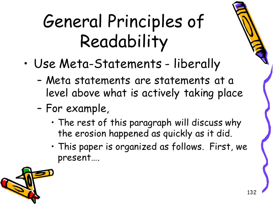 132 General Principles of Readability Use Meta-Statements - liberally –Meta statements are statements at a level above what is actively taking place –