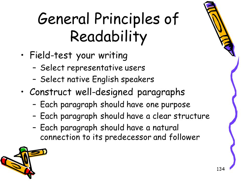 134 General Principles of Readability Field-test your writing –Select representative users –Select native English speakers Construct well-designed par