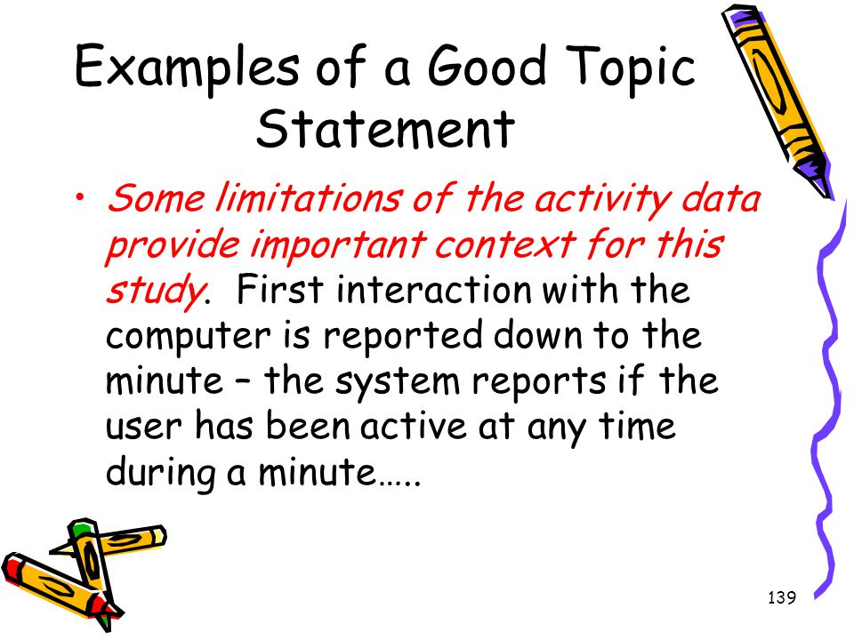 139 Examples of a Good Topic Statement Some limitations of the activity data provide important context for this study. First interaction with the comp