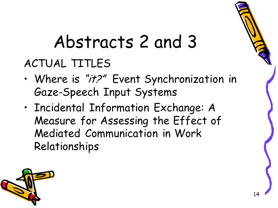 "14 Abstracts 2 and 3 ACTUAL TITLES Where is ""it?"" Event Synchronization in Gaze-Speech Input Systems Incidental Information Exchange: A Measure for As"
