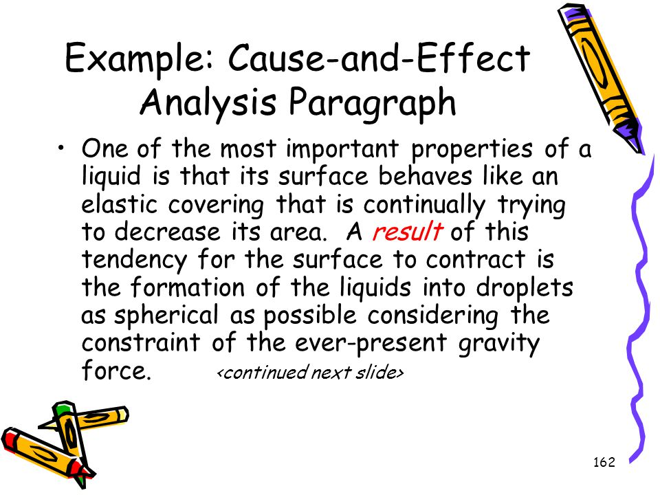 162 Example: Cause-and-Effect Analysis Paragraph One of the most important properties of a liquid is that its surface behaves like an elastic covering
