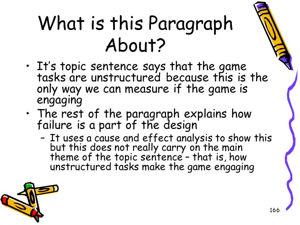 166 What is this Paragraph About? It's topic sentence says that the game tasks are unstructured because this is the only way we can measure if the gam