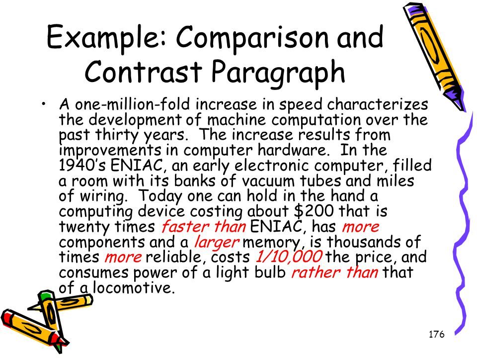 176 Example: Comparison and Contrast Paragraph A one-million-fold increase in speed characterizes the development of machine computation over the past