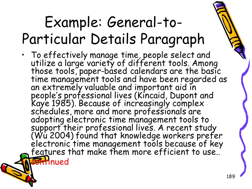 189 Example: General-to- Particular Details Paragraph To effectively manage time, people select and utilize a large variety of different tools. Among