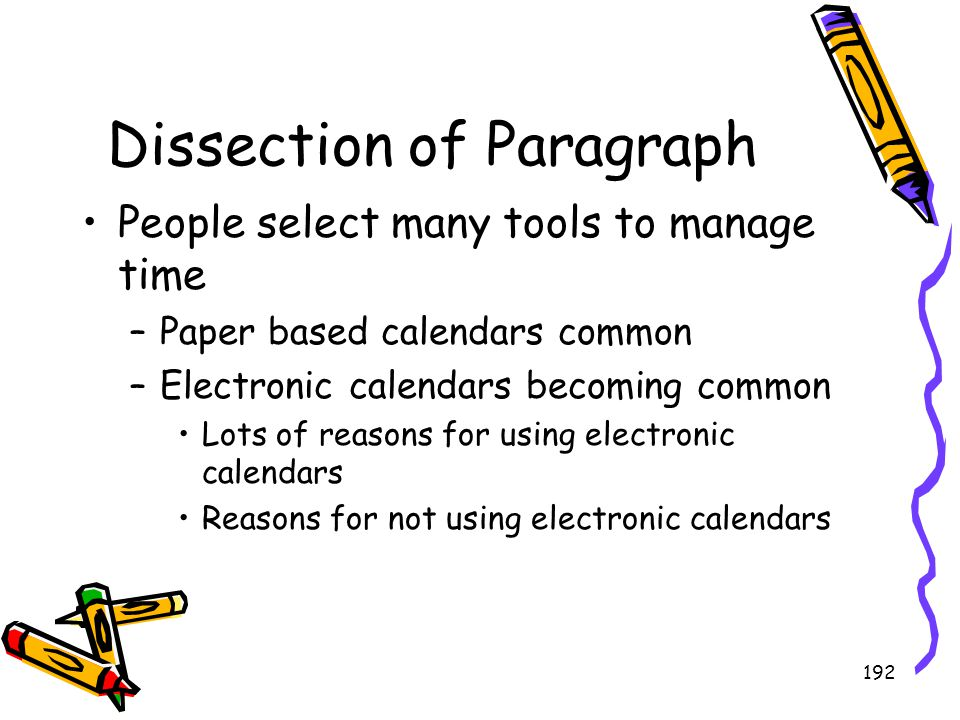 192 Dissection of Paragraph People select many tools to manage time –Paper based calendars common –Electronic calendars becoming common Lots of reason