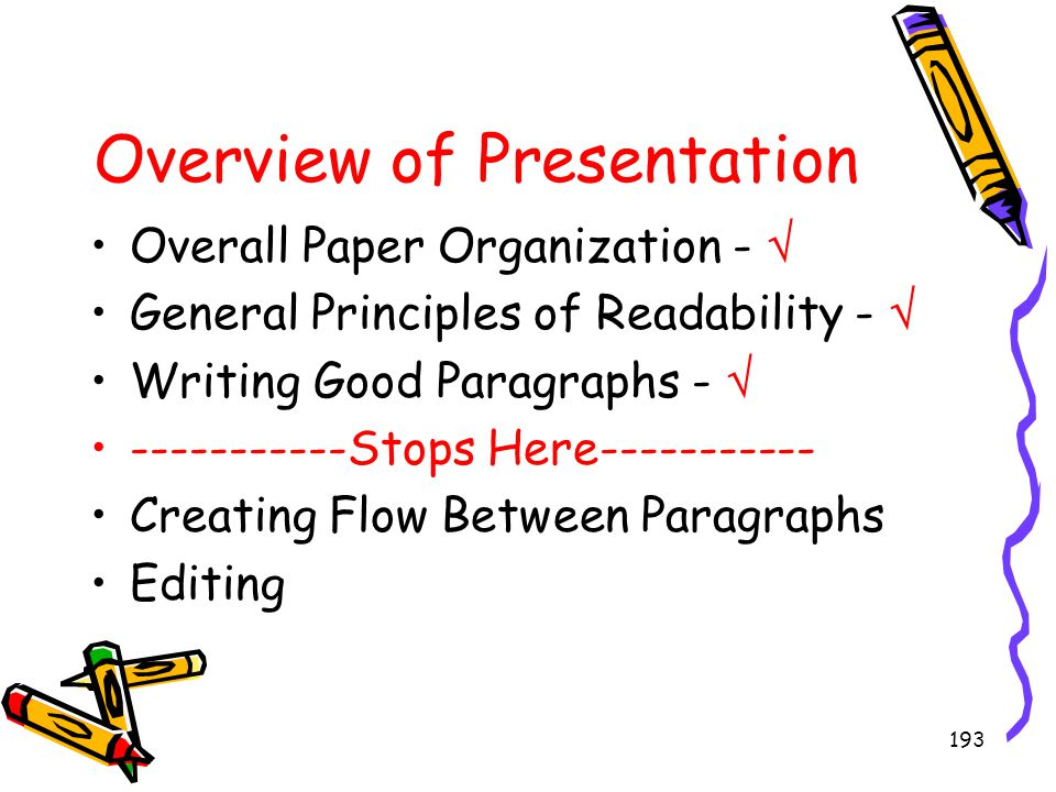 193 Overview of Presentation Overall Paper Organization -  General Principles of Readability -  Writing Good Paragraphs -  -----------Stops Here---