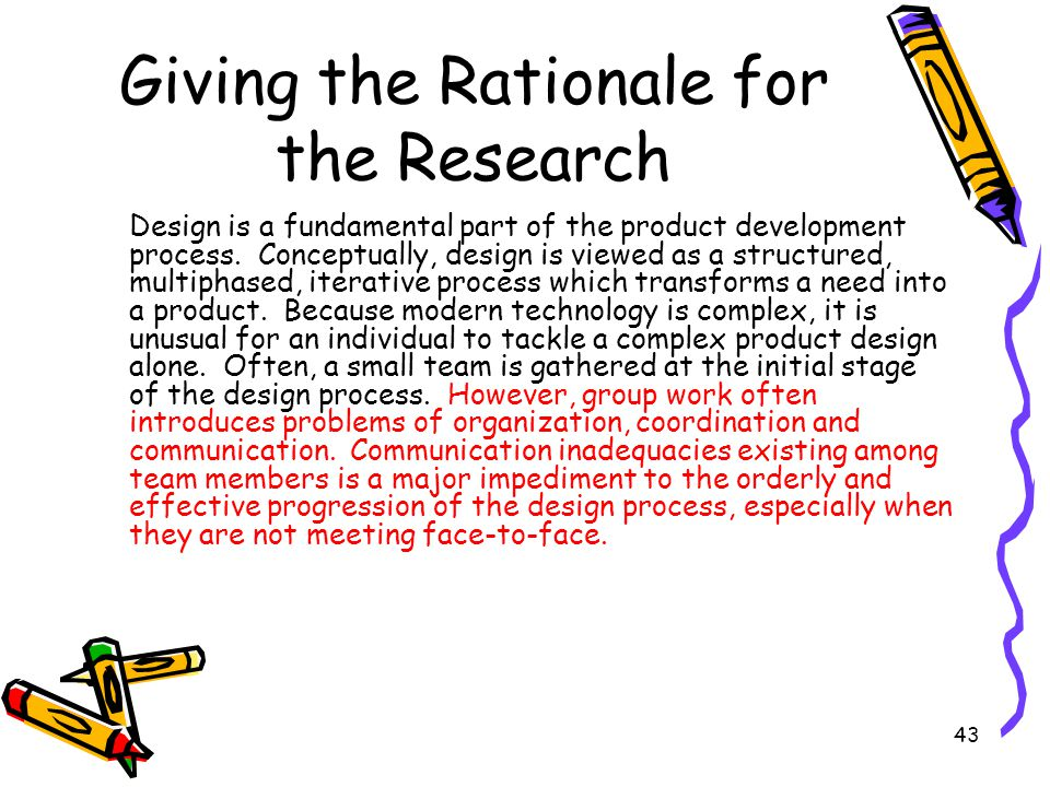 43 Giving the Rationale for the Research Design is a fundamental part of the product development process. Conceptually, design is viewed as a structur
