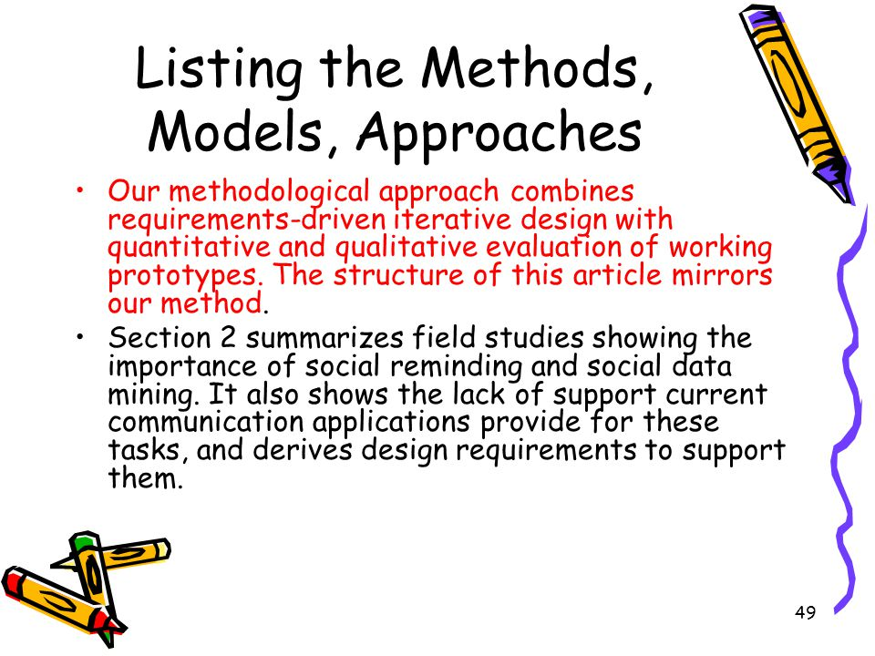 49 Listing the Methods, Models, Approaches Our methodological approach combines requirements-driven iterative design with quantitative and qualitative