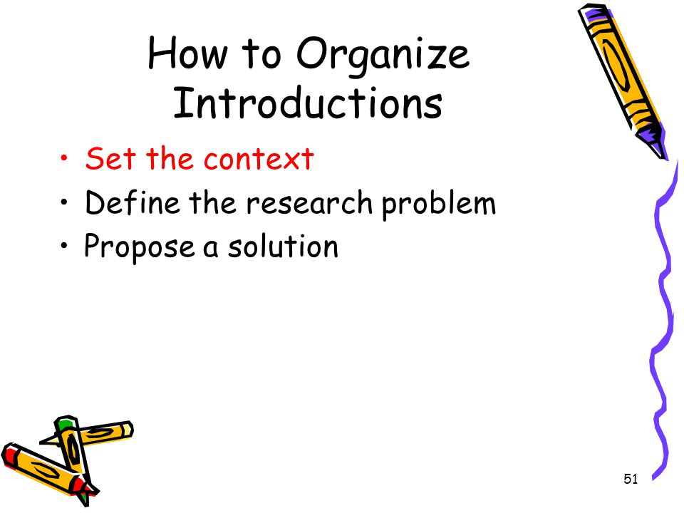 51 How to Organize Introductions Set the context Define the research problem Propose a solution