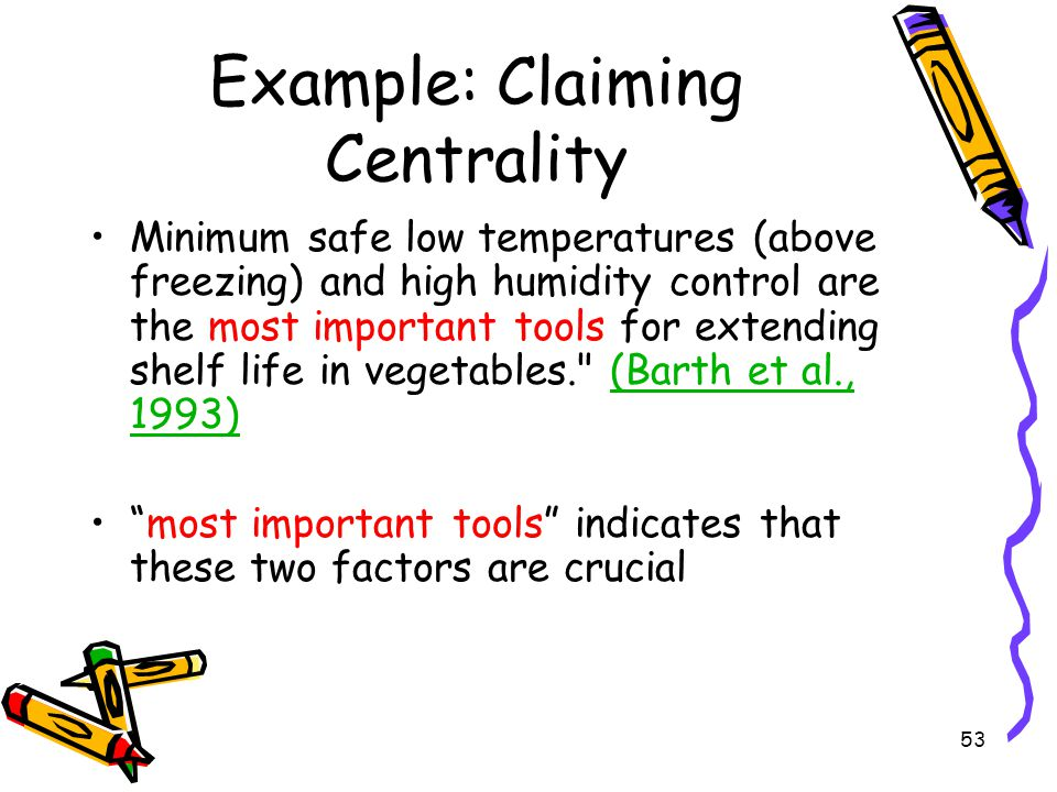 53 Example: Claiming Centrality Minimum safe low temperatures (above freezing) and high humidity control are the most important tools for extending sh