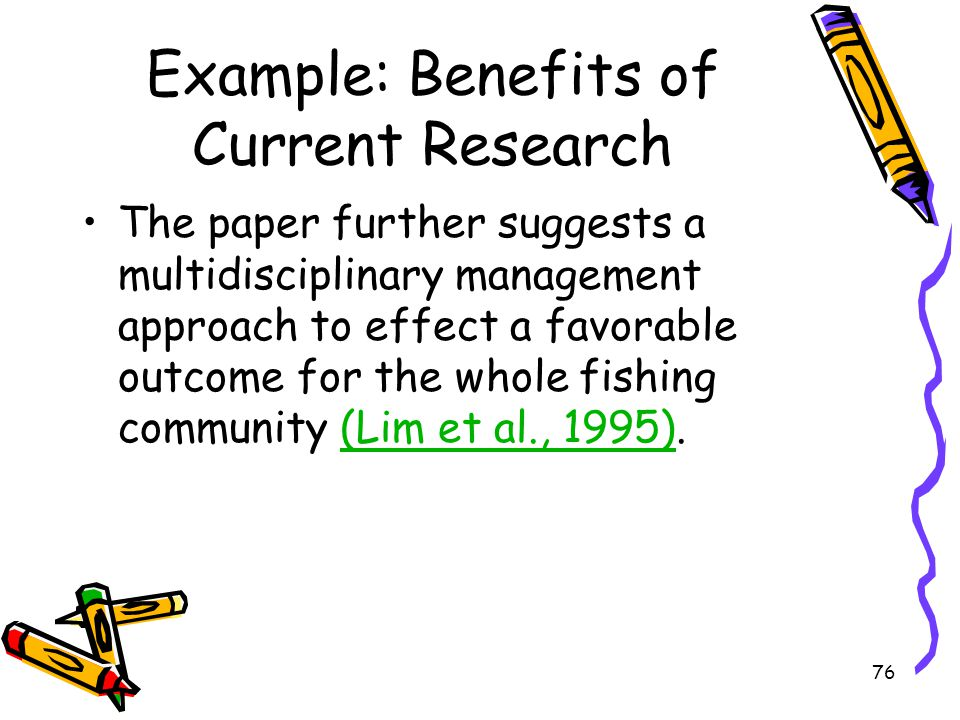 76 Example: Benefits of Current Research The paper further suggests a multidisciplinary management approach to effect a favorable outcome for the whol