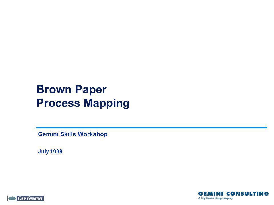 Brown Paper Process Mapping Gemini Skills Workshop July 1998
