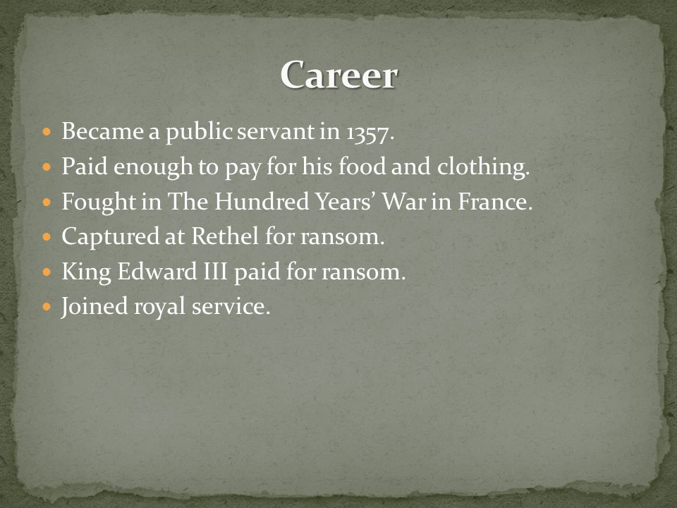 Became a public servant in 1357. Paid enough to pay for his food and clothing.