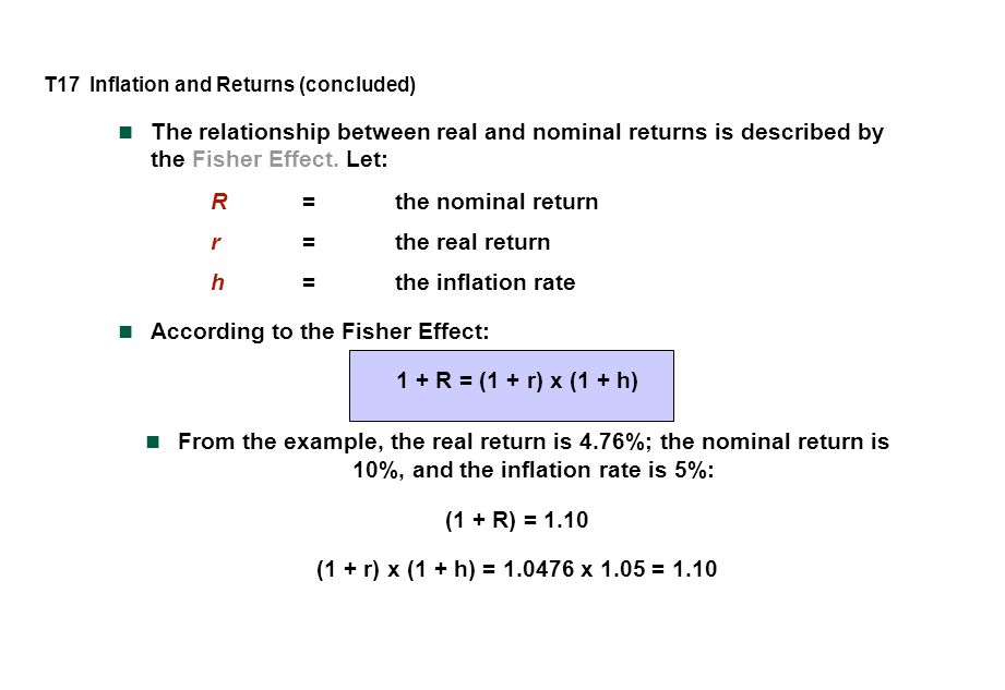 T17 Inflation and Returns (concluded) The relationship between real and nominal returns is described by the Fisher Effect.