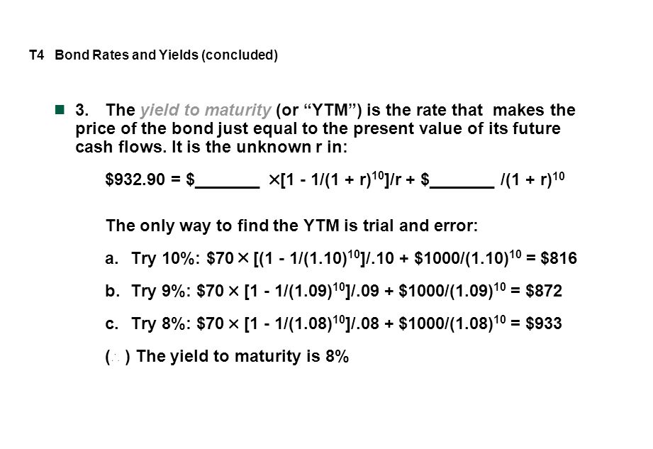 """T4 Bond Rates and Yields (concluded) 3.The yield to maturity (or """"YTM"""") is the rate that makes the price of the bond just equal to the present value o"""