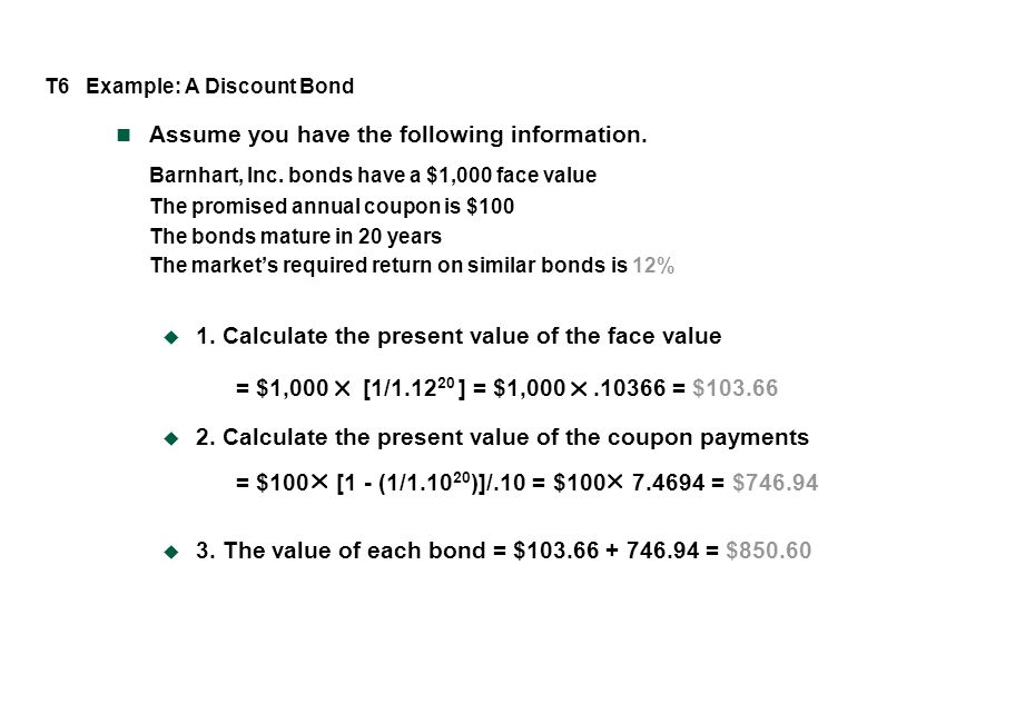 T6 Example: A Discount Bond Assume you have the following information.