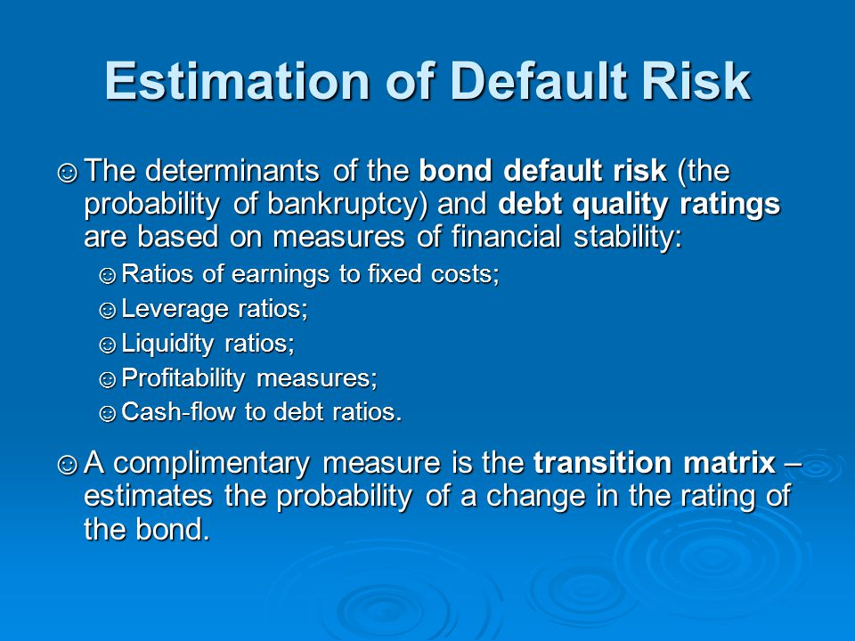 Estimation of Default Risk ☺The determinants of the bond default risk (the probability of bankruptcy) and debt quality ratings are based on measures o