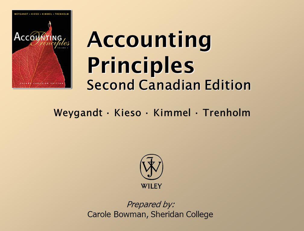 Accounting Principles Second Canadian Edition Prepared by: Carole Bowman, Sheridan College Weygandt · Kieso · Kimmel · Trenholm