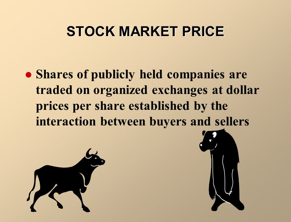 STOCK MARKET PRICE Shares of publicly held companies are traded on organized exchanges at dollar prices per share established by the interaction between buyers and sellers