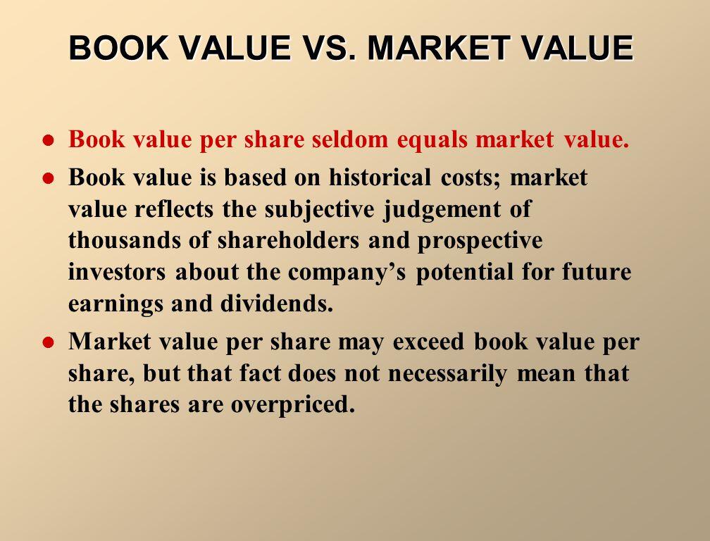 BOOK VALUE VS.MARKET VALUE Book value per share seldom equals market value.