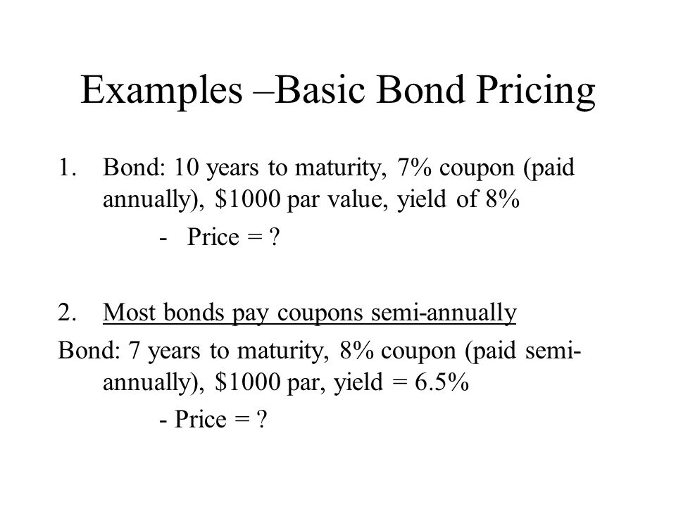 Examples – Calculating Yield to Maturity 1.Bond: par = $1000, coupon = 5% (semi-annual), 15 years to maturity, market price = $850 Yield to maturity = .