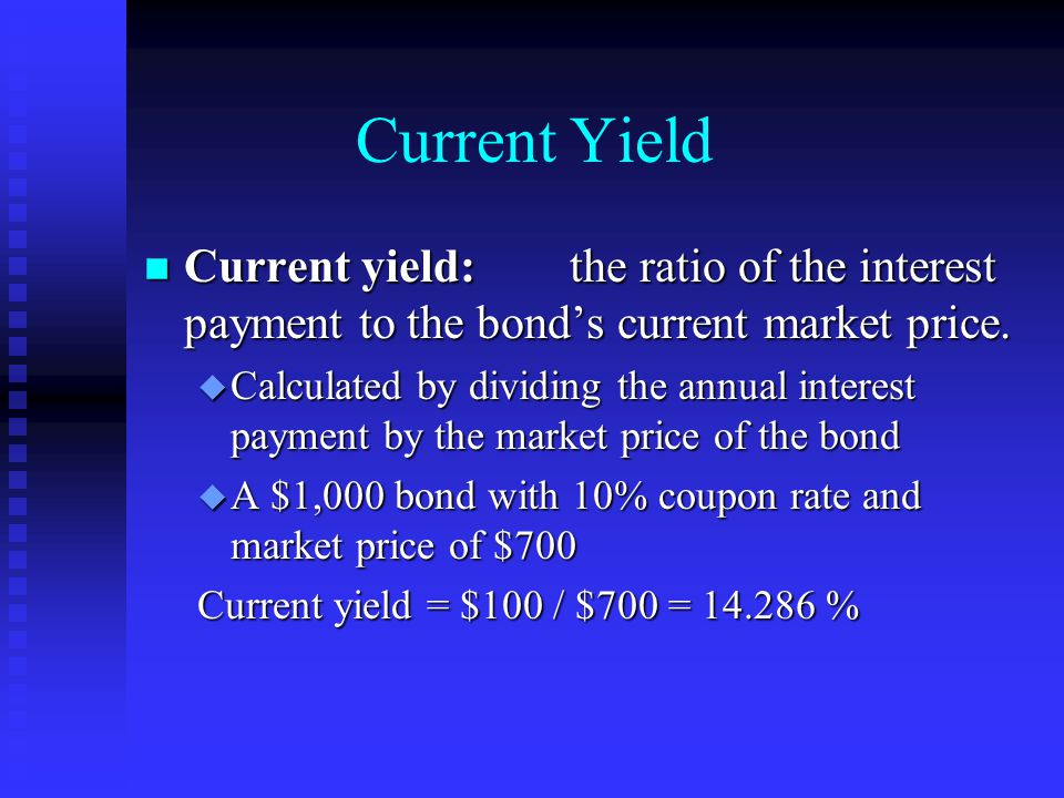 Current Yield n Current yield:the ratio of the interest payment to the bond's current market price.