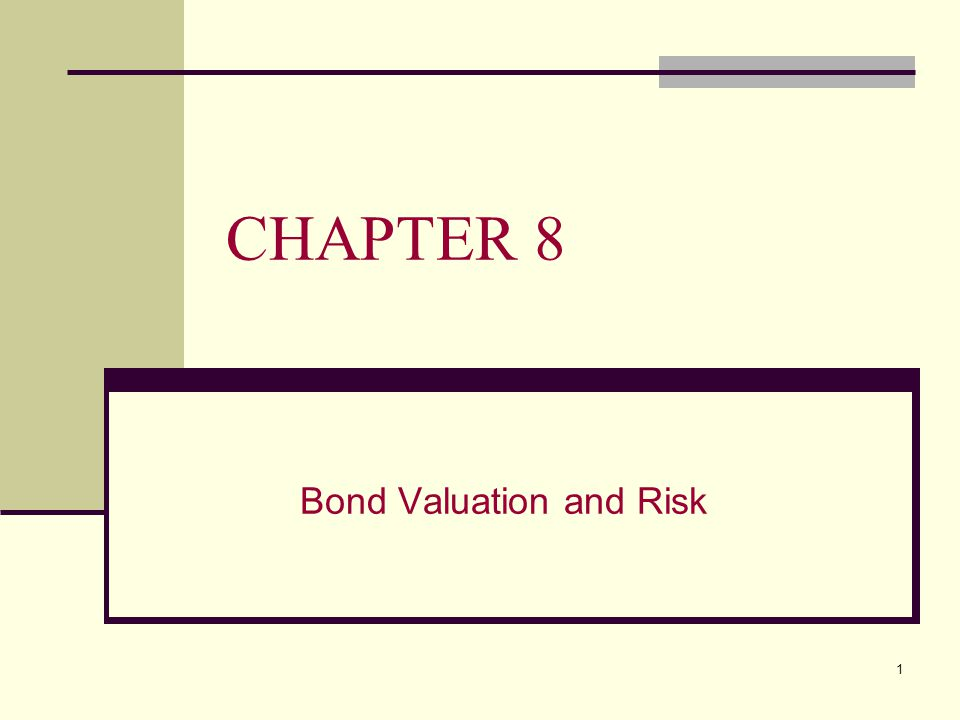 1 CHAPTER 8 Bond Valuation and Risk