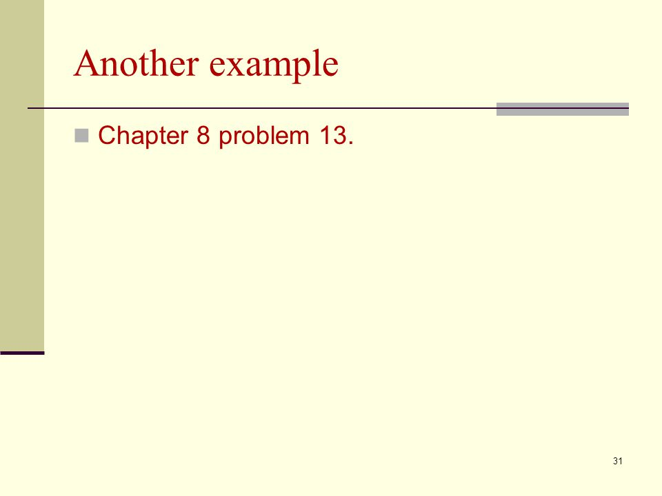 Another example Chapter 8 problem 13. 31