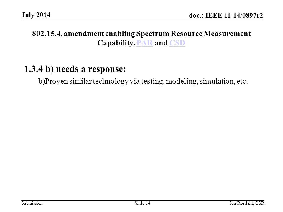 Submission doc.: IEEE 11-14/0897r2 802.22.3, Specifying Spectrum Occupancy Sensing (SOS) Measurement Devices and Means that Enable Coalescing the Results from Multiple Such Devices, PAR and CSDPARCSD 2.1 Title – Consider that SOS is a internationally recognized acronym for emergency requests.