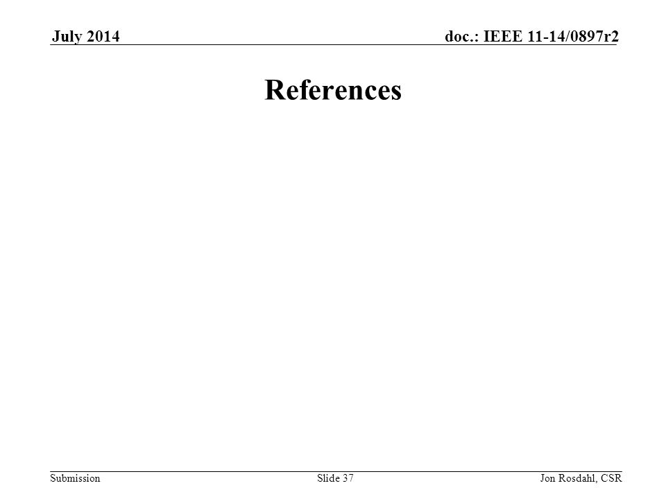 Submission doc.: IEEE 11-14/0897r2July 2014 Jon Rosdahl, CSRSlide 37 References