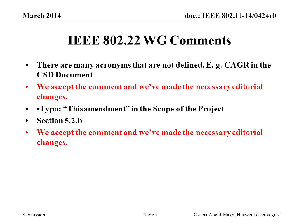 doc.: IEEE 802.11-14/0424r0 Submission March 2014 Osama Aboul-Magd, Huawei TechnologiesSlide 7 IEEE 802.22 WG Comments There are many acronyms that ar