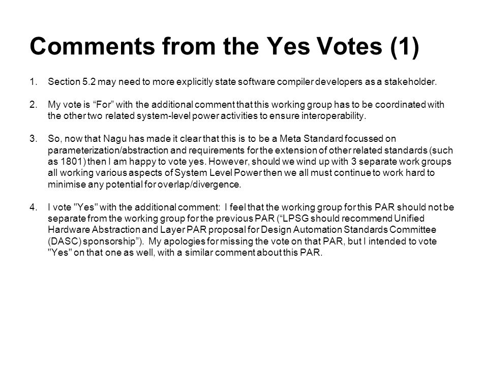 """Comments from the Yes Votes (1) 1.Section 5.2 may need to more explicitly state software compiler developers as a stakeholder. 2.My vote is """"For"""" with"""