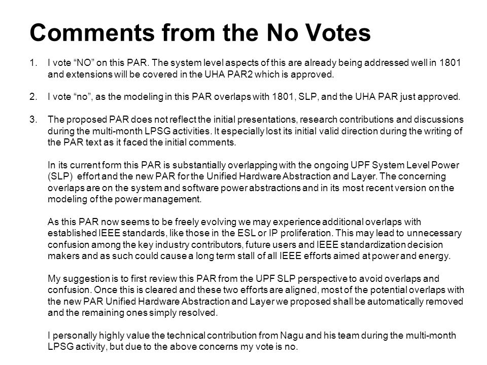 """Comments from the No Votes 1.I vote """"NO"""" on this PAR. The system level aspects of this are already being addressed well in 1801 and extensions will be"""