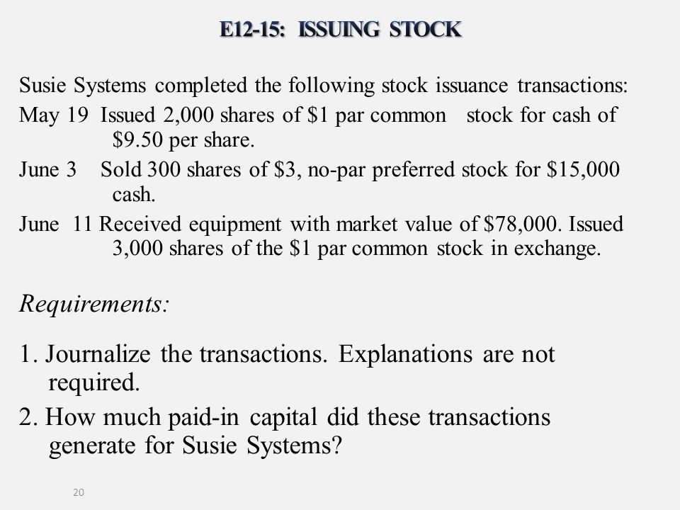 Susie Systems completed the following stock issuance transactions: May 19 Issued 2,000 shares of $1 par common stock for cash of $9.50 per share. June