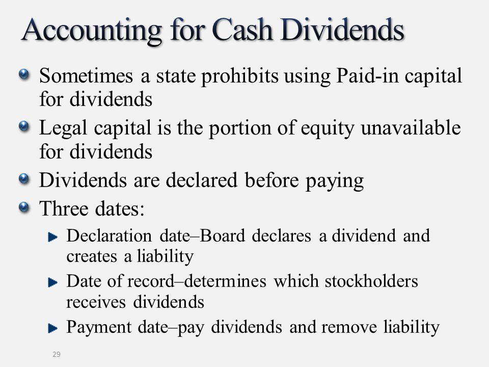 Sometimes a state prohibits using Paid-in capital for dividends Legal capital is the portion of equity unavailable for dividends Dividends are declare