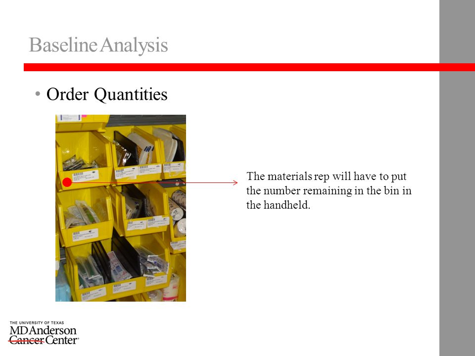 Baseline Analysis Order Quantities The materials rep will have to put the number remaining in the bin in the handheld.