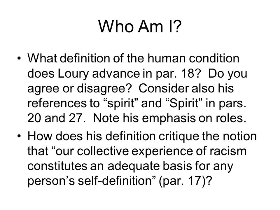 Who Am I. What definition of the human condition does Loury advance in par.