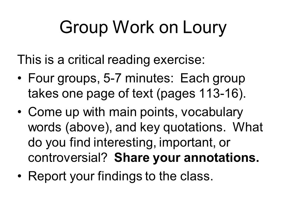 Group Work on Loury This is a critical reading exercise: Four groups, 5-7 minutes: Each group takes one page of text (pages 113-16).