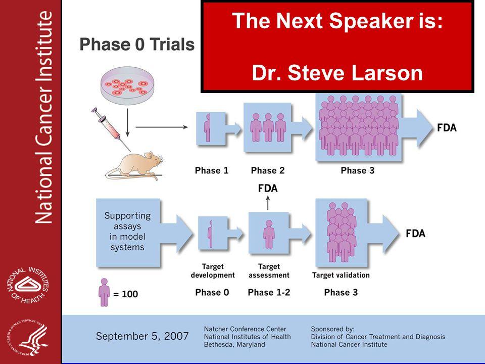 The Next Speaker is: Dr. Steve Larson