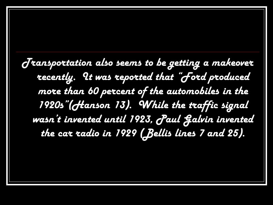 """Transportation also seems to be getting a makeover recently. It was reported that """"Ford produced more than 60 percent of the automobiles in the 1920s"""""""