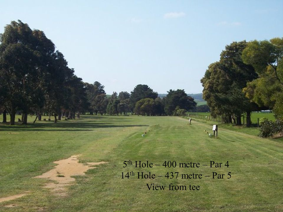 5 th Hole – 400 metre – Par 4 14 th Hole – 437 metre – Par 5 View from tee