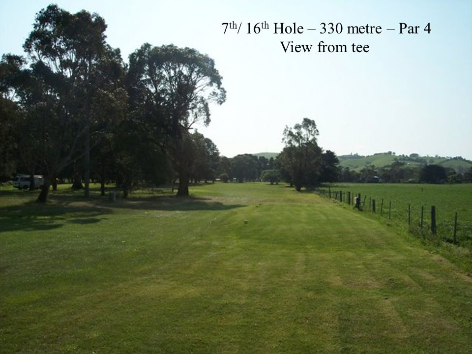 7 th / 16 th Hole – 330 metre – Par 4 View from tee