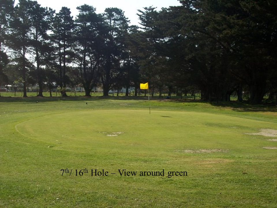 7 th / 16 th Hole – View around green