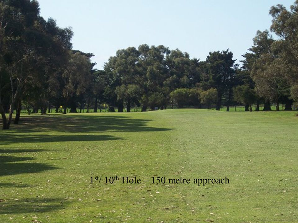 1 st / 10 th Hole – 150 metre approach