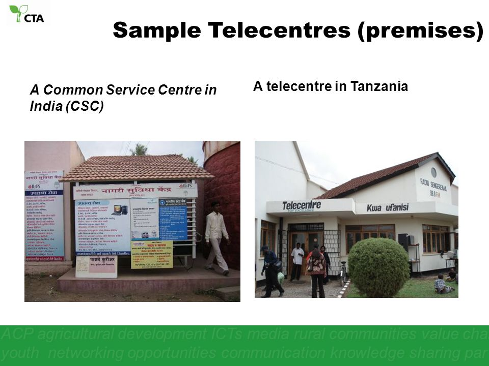 ACP agricultural development ICTs media rural communities value chain youth networking opportunities communication knowledge sharing par A Common Service Centre in India (CSC) A telecentre in Tanzania Sample Telecentres (premises)