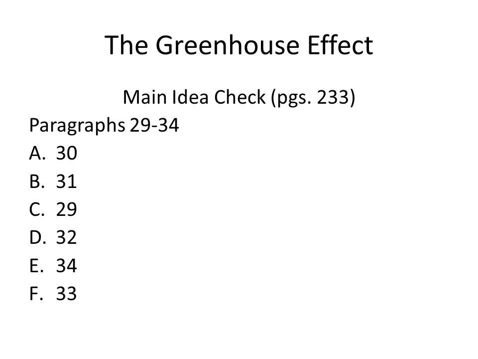 The Greenhouse Effect Main Idea Check (pgs. 233) Paragraphs 29-34 A.30 B.31 C.29 D.32 E.34 F.33