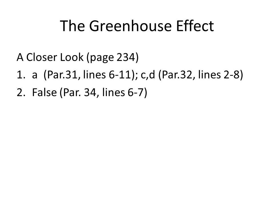 The Greenhouse Effect A Closer Look (page 234) 1.a (Par.31, lines 6-11); c,d (Par.32, lines 2-8) 2.False (Par. 34, lines 6-7)