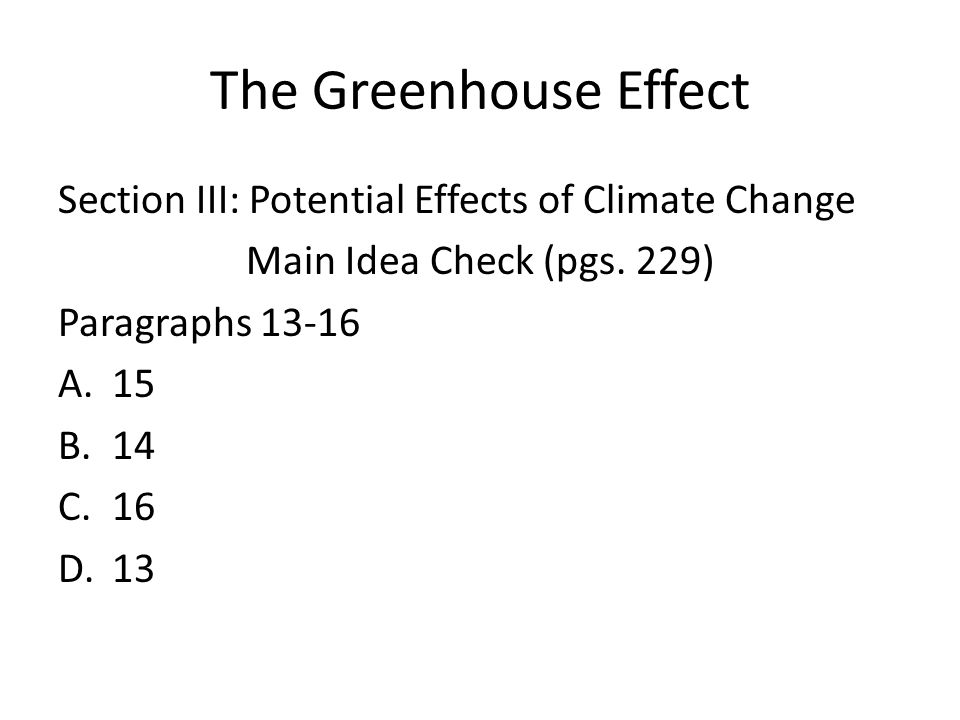 The Greenhouse Effect Section III: Potential Effects of Climate Change Main Idea Check (pgs.