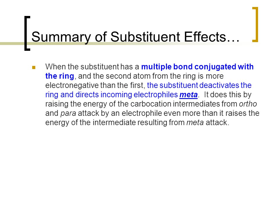 Summary of Substituent Effects… When the substituent has a multiple bond conjugated with the ring, and the second atom from the ring is more electrone